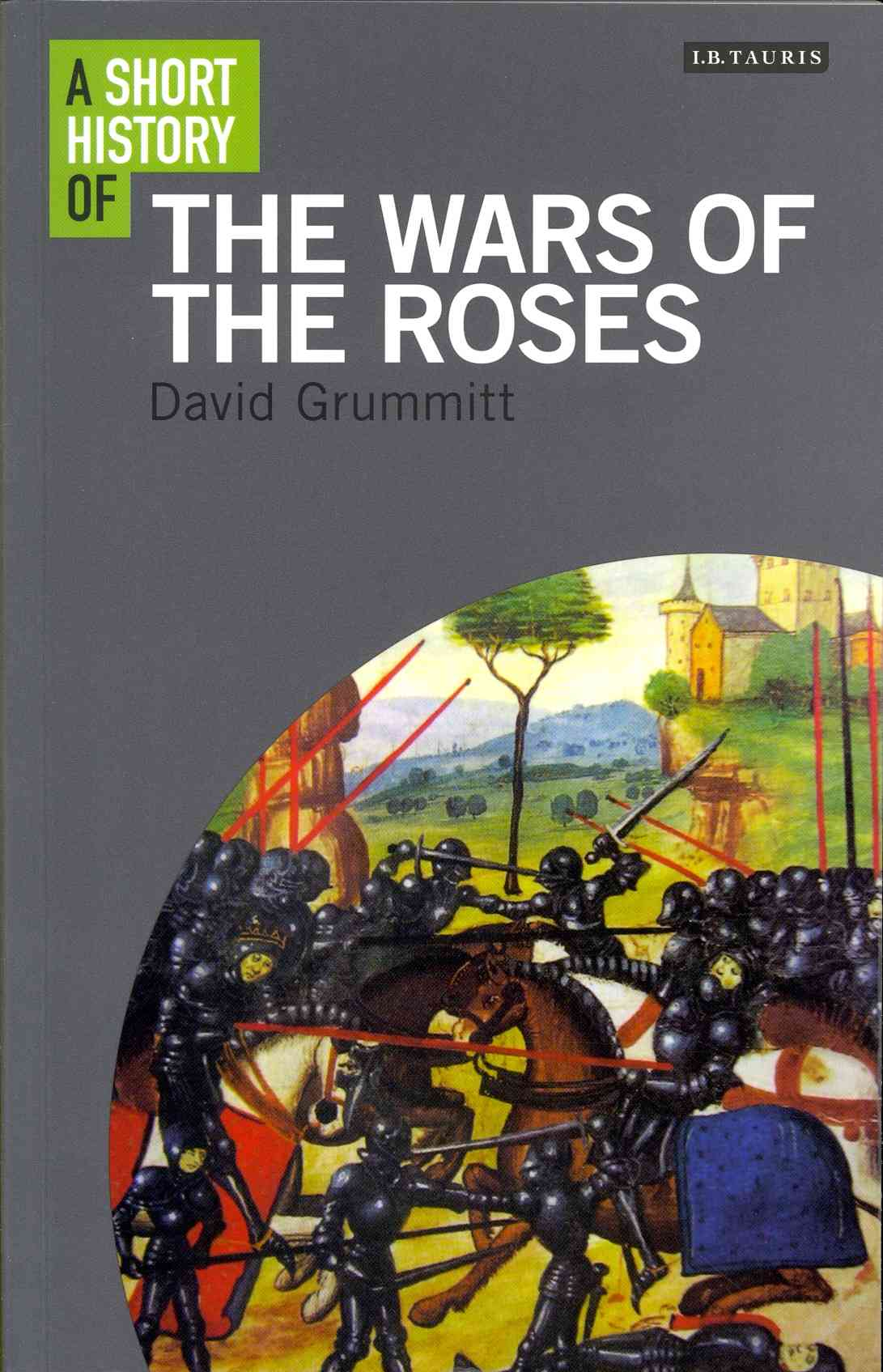 A Short History of the Wars of the Roses By Grummitt, David